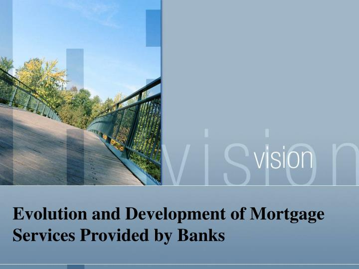evolution and development of mortgage services provided by banks n.