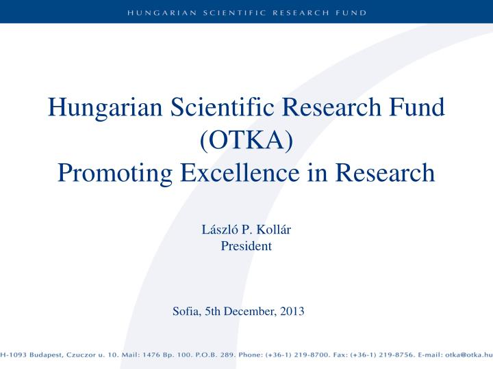 hungarian scientific research fund otka promoting excellence in research l szl p koll r president n.
