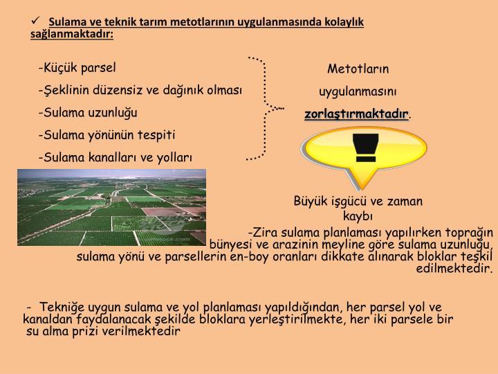 Sulama ve teknik tarım metotlarının uygulanmasında kolaylık sağlanmaktadır: