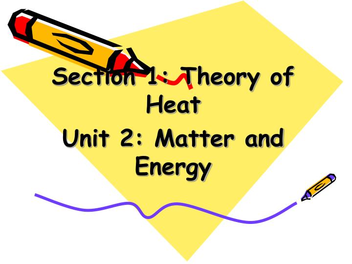 section 1 theory of heat unit 2 matter and energy n.