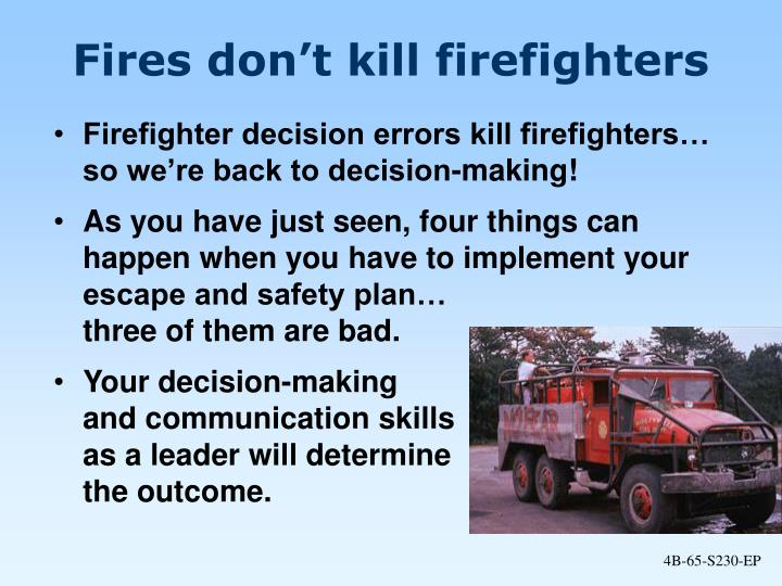 Fires don't kill firefighters
