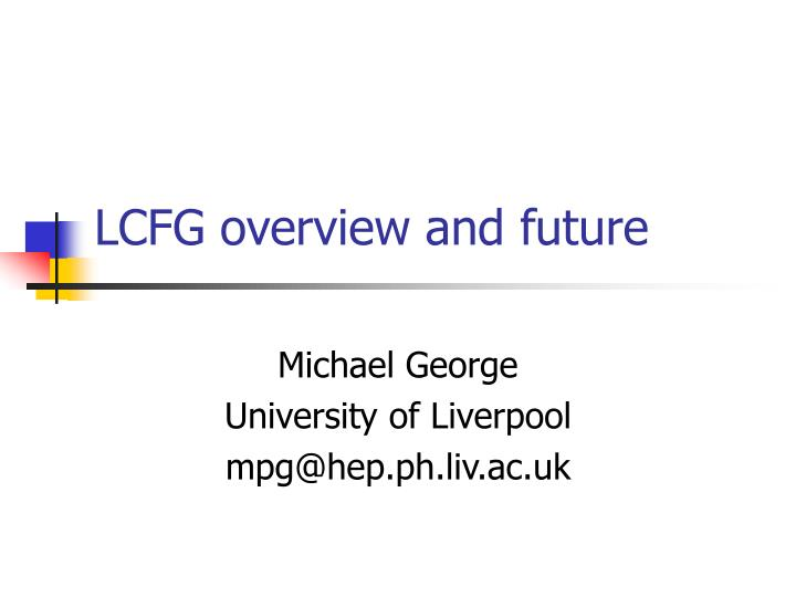 lcfg overview and future n.