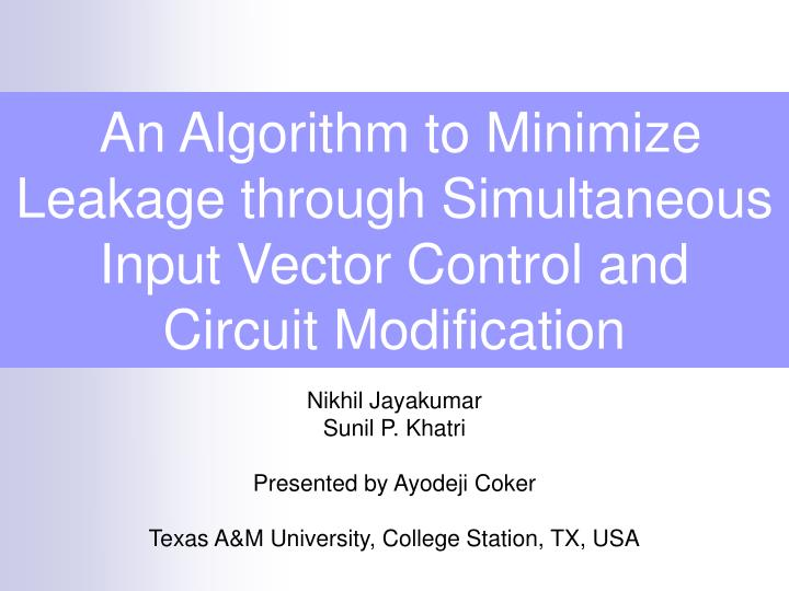 an algorithm to minimize leakage through simultaneous input vector control and circuit modification n.