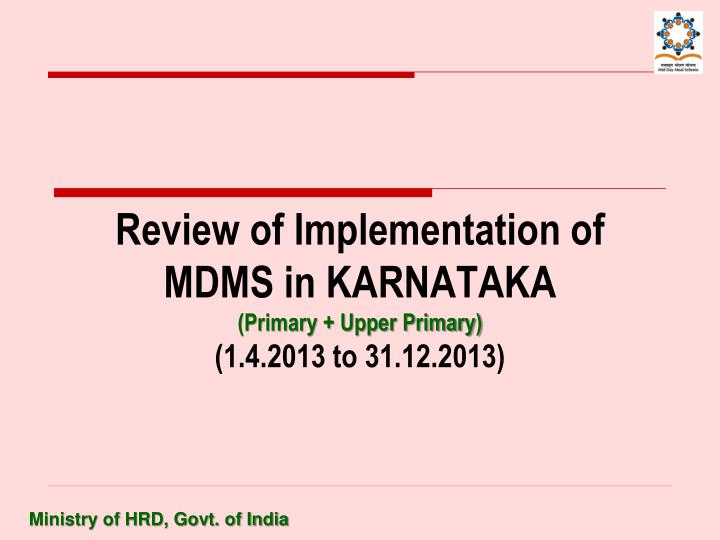 Review of implementation of mdms in karnataka primary upper primary 1 4 2013 to 31 12 2013
