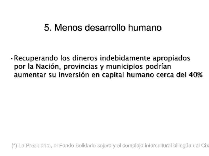 5. Menos desarrollo humano