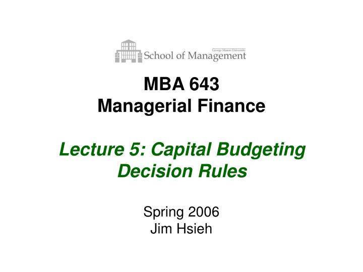 mba 643 managerial finance lecture 5 capital budgeting decision rules n.