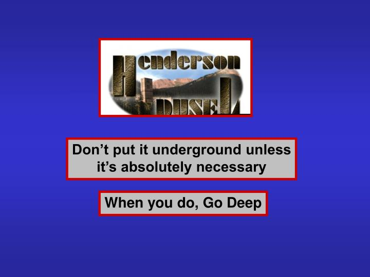 Don't put it underground unless