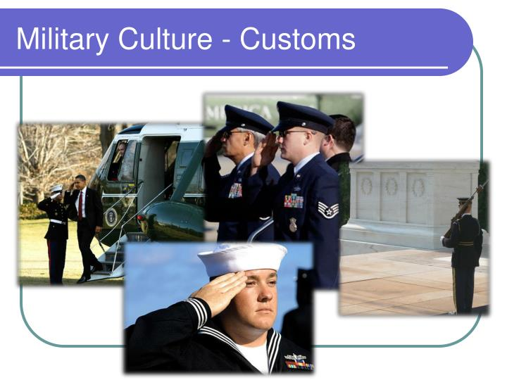 Military Culture - Customs