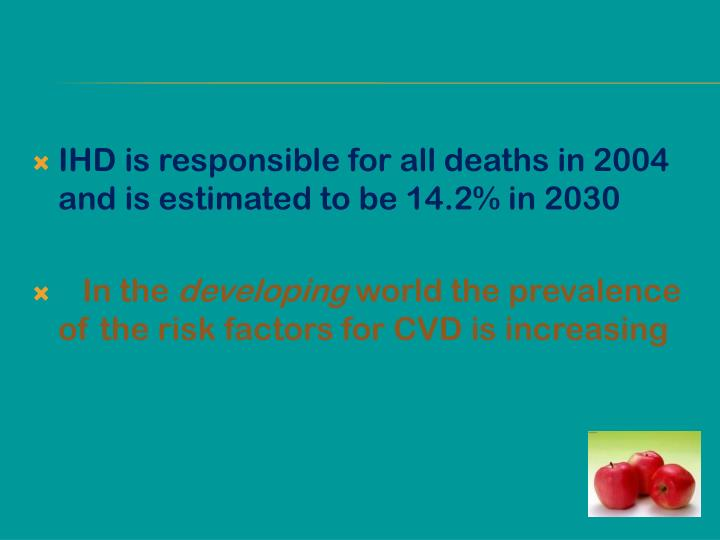 IHD is responsible for all deaths in 2004 and is