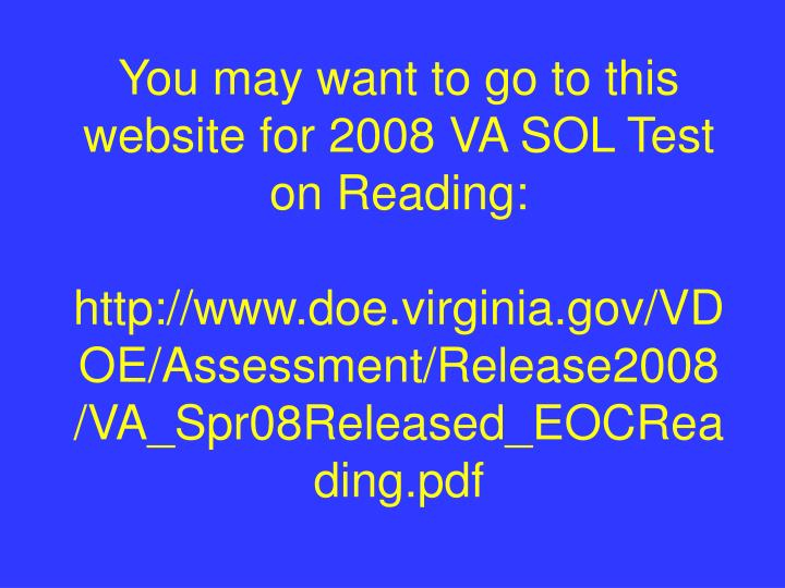 You may want to go to this website for 2008 VA SOL Test on Reading: