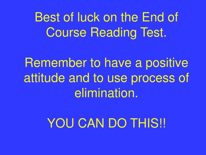 Best of luck on the End of Course Reading Test.