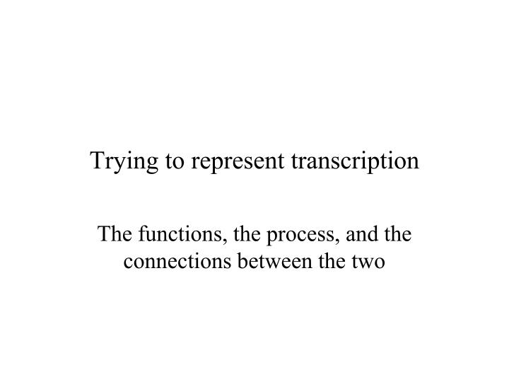 trying to represent transcription n.