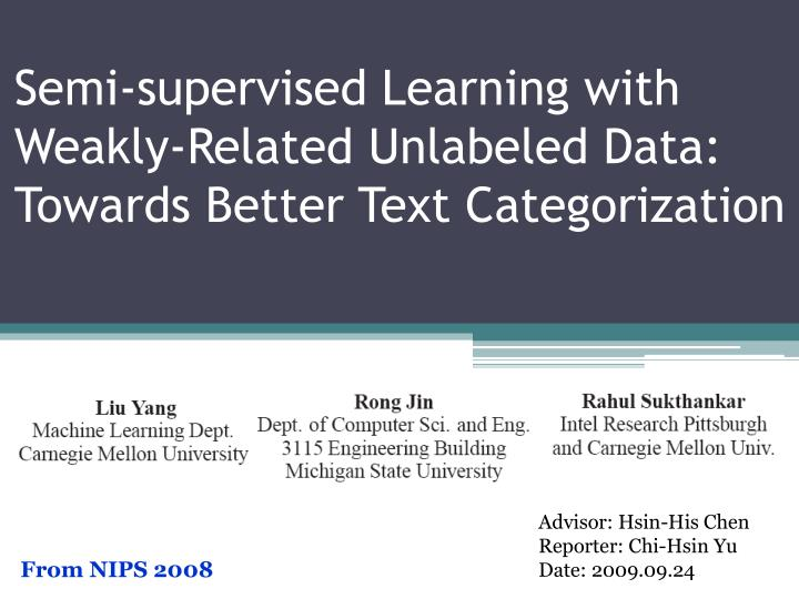 semi supervised learning with weakly related unlabeled data towards better text categorization n.