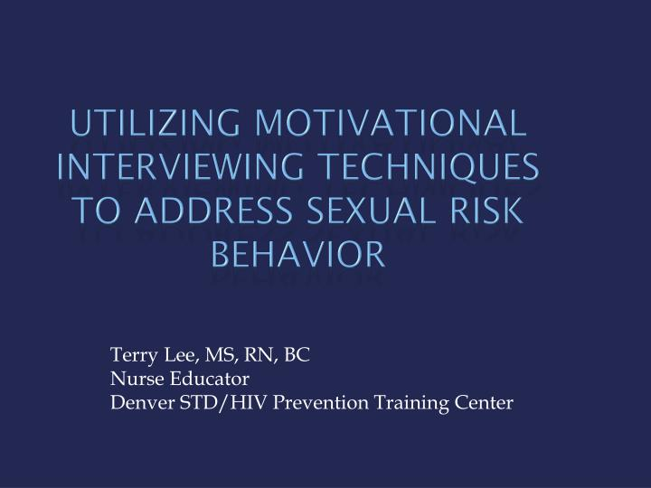 Utilizing motivational interviewing techniques to address sexual risk behavior