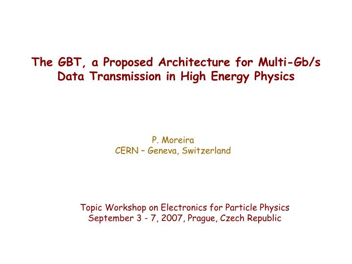 the gbt a proposed architecture for multi gb s data transmission in high energy physics n.