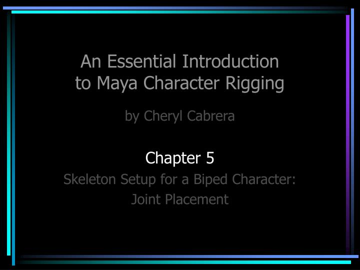 PPT - An Essential Introduction to Maya Character Rigging