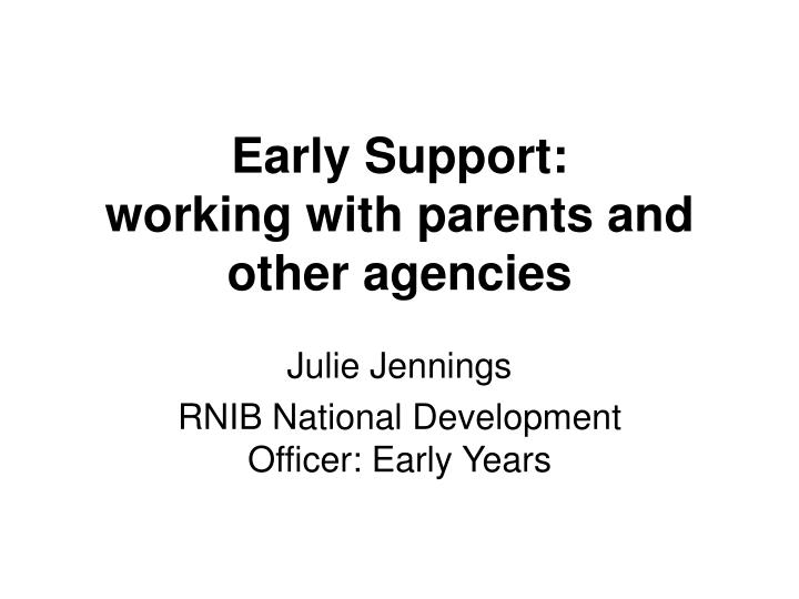 early support working with parents and other agencies n.