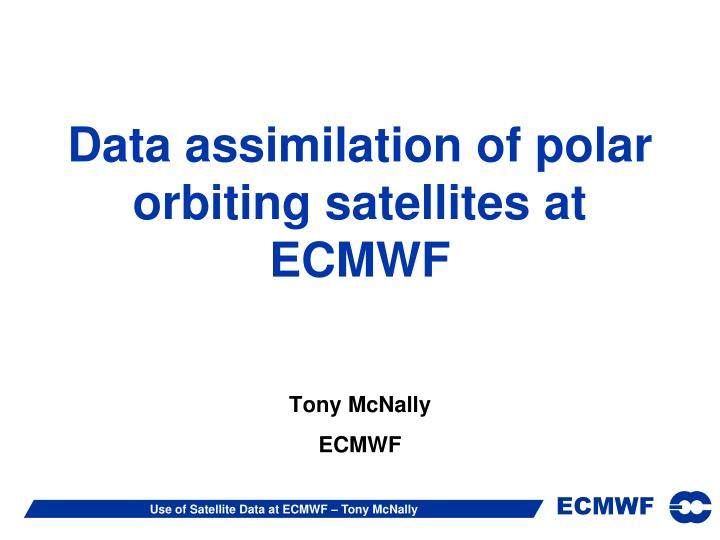 data assimilation of polar orbiting satellites at ecmwf n.