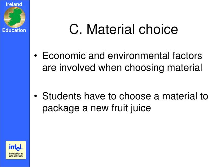 C. Material choice