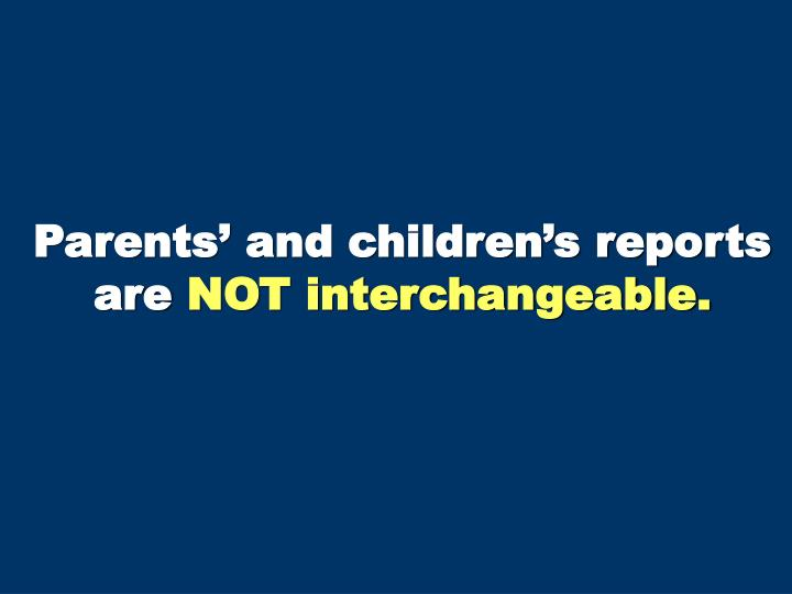 Parents' and children's reports are