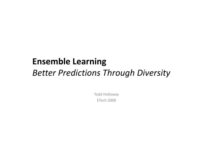 ensemble learning better predictions through diversity n.