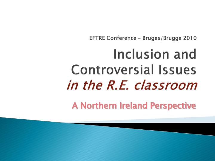 eftre conference bruges brugge 2010 inclusion and controversial issues in the r e classroom n.