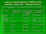 latvia s participation in wto as eu member state iii market access