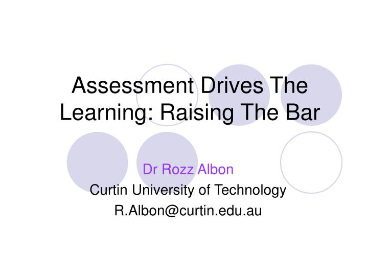 Assessment drives the learning raising the bar