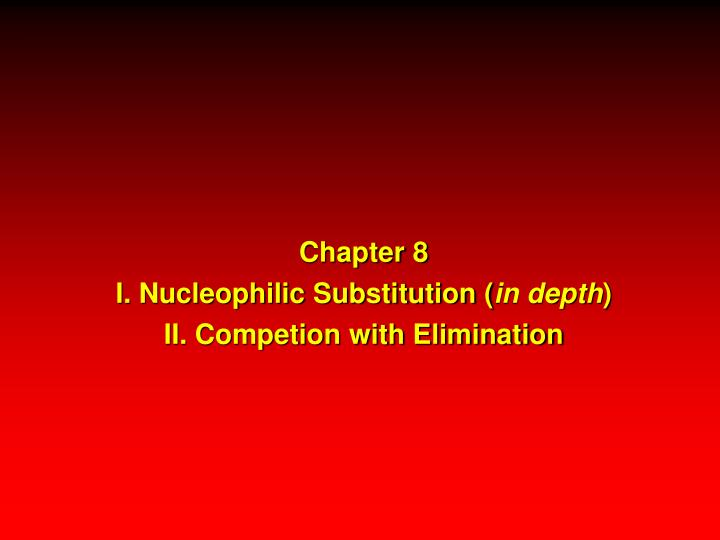 chapter 8 i nucleophilic substitution in depth ii competion with elimination n.
