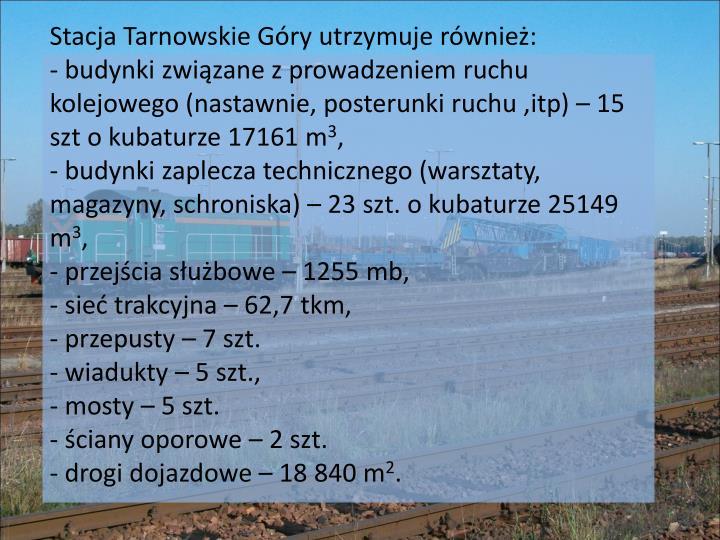 Stacja Tarnowskie Góry utrzymuje również: