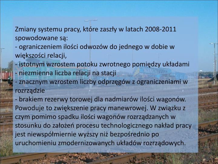 Zmiany systemu pracy, które zaszły w latach 2008-2011 spowodowane są: