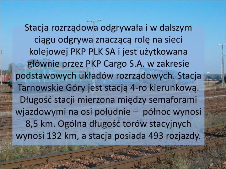 Stacja rozrządowa odgrywała i w dalszym ciągu odgrywa znaczącą rolę na sieci kolejowej PKP PLK...