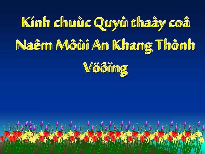 Kính chuùc Quyù thaày coâ Naêm Môùi An Khang Thònh Vöôïng