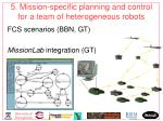 5 mission specific planning and control for a team of heterogeneous robots