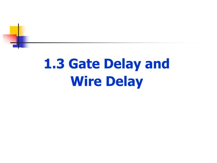 1.3 Gate Delay and