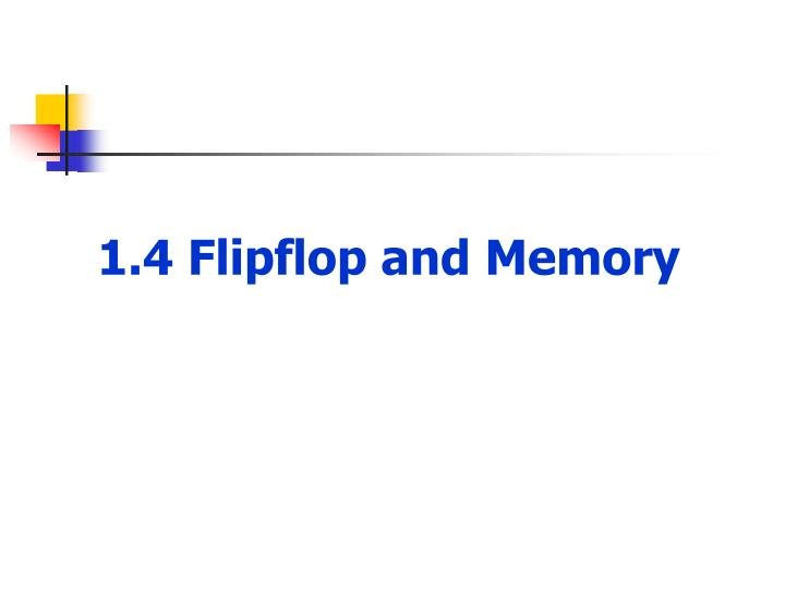 1.4 Flipflop and Memory