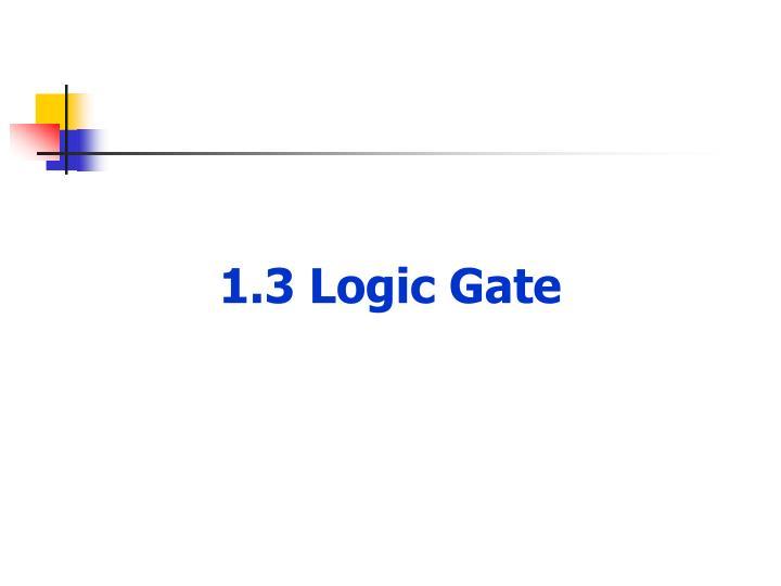 1.3 Logic Gate