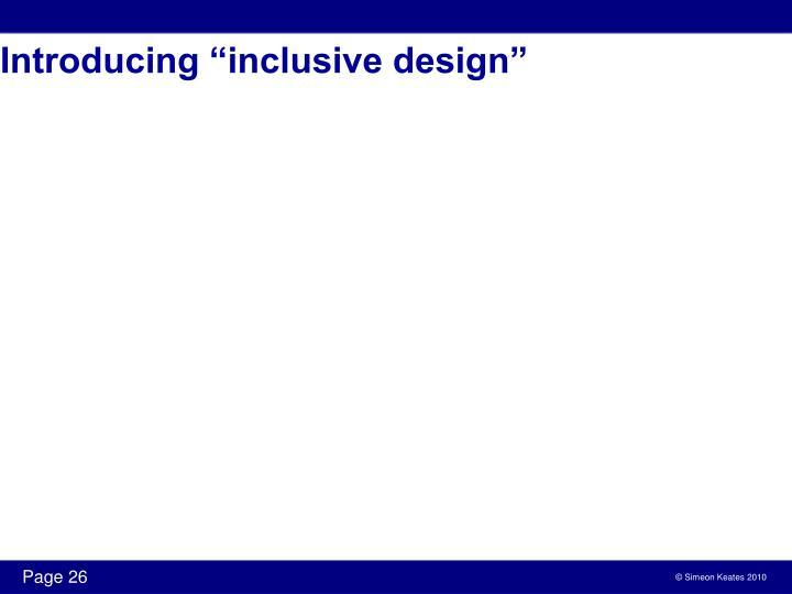 """Introducing """"inclusive design"""""""