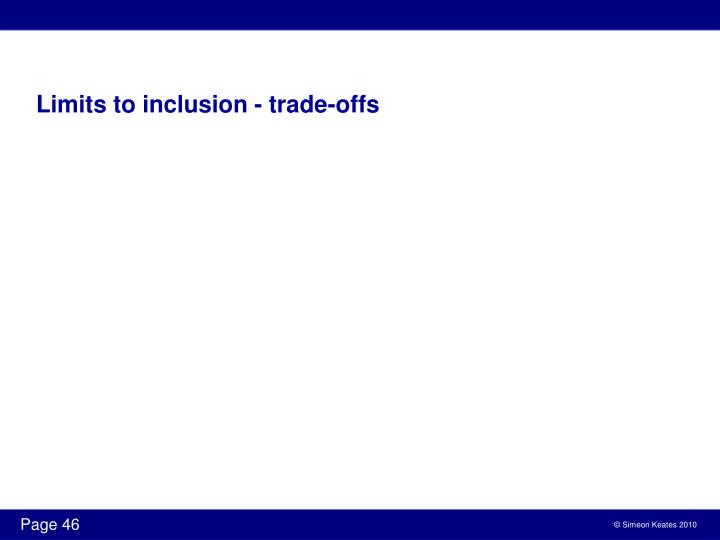 Limits to inclusion - trade-offs