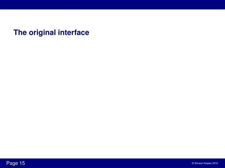 The original interface