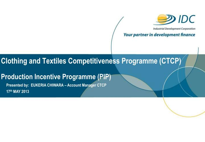 Clothing and textiles competitiveness programme ctcp production incentive programme pip