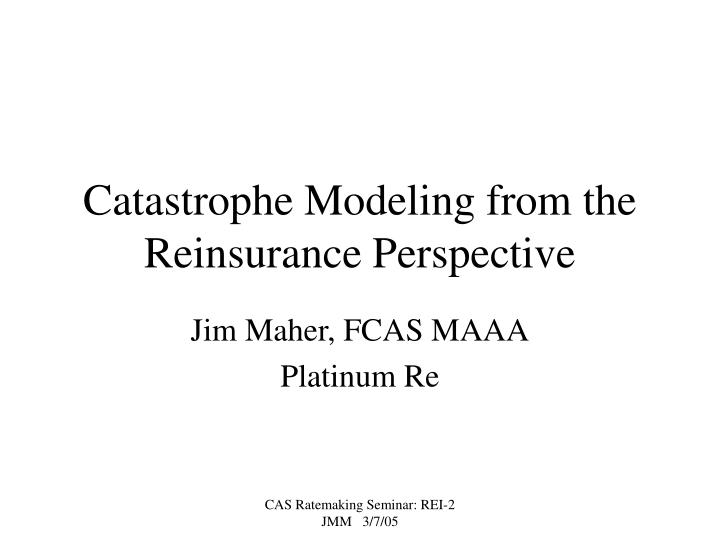 catastrophe modeling from the reinsurance perspective n.
