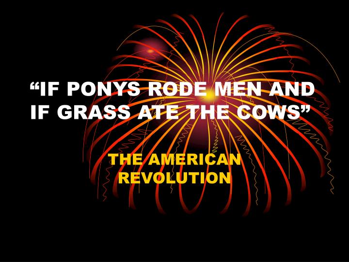 if ponys rode men and if grass ate the cows n.