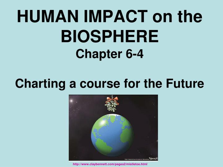 human impact on the biosphere chapter 6 4 charting a course for the future n.