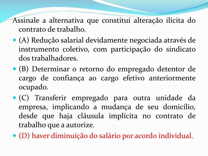 Assinale a alternativa que constitui alteração ilícita do contrato de trabalho.