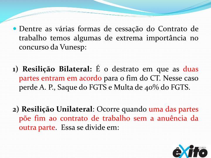 Dentre as várias formas de cessação do Contrato de trabalho temos algumas de extrema importância no concurso da Vunesp: