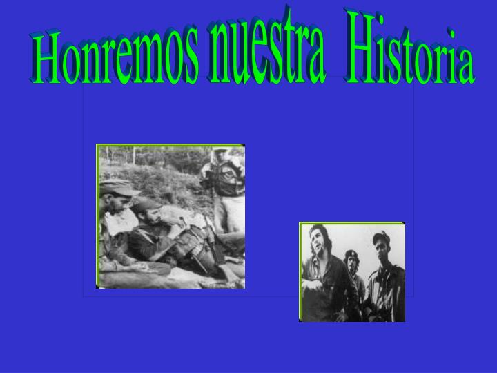 Honremos nuestra  Historia