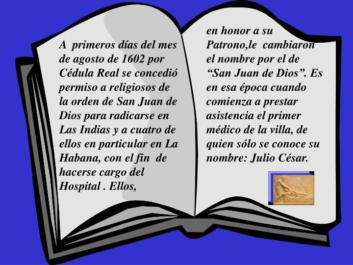 """en honor a su Patrono,le  cambiaron el nombre por el de  """"San Juan de Dios"""". Es en esa época cuando comienza a prestar  asistencia el primer médico de la villa, de quien sólo se conoce su nombre: Julio César."""