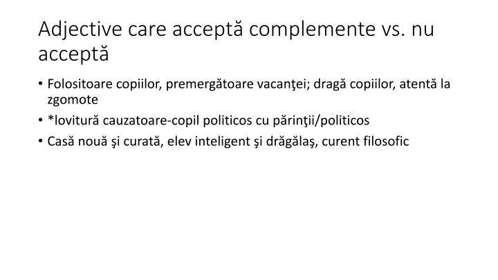 Adjective care acceptă complemente vs. nu acceptă