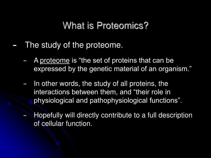 What is Proteomics?